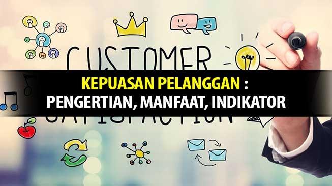 Kepuasan Pelanggan : Pengertian, Manfaat, Indikator
