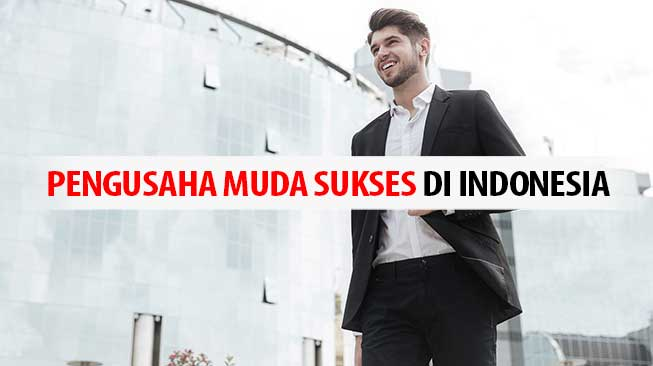 7 Pengusaha Muda Sukses Di Indonesia