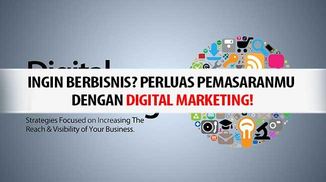 Ingin Berbisnis? Perluas Pemasaranmu Dengan Digital Marketing!