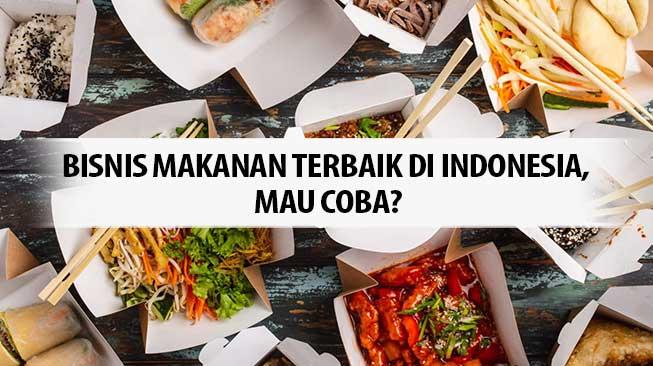 Bisnis Makanan Terbaik di Indonesia, Mau Coba?