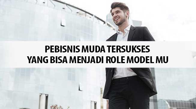 Pebisnis Muda Tersukses Yang Bisa Menjadi Role Model mu